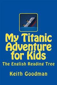 My Titanic Adventure for Kids: The English Reading Tree