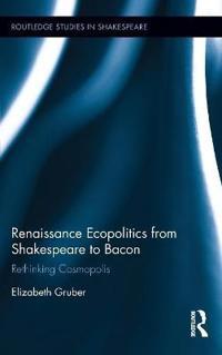 Renaissance Ecopolitics from Shakespeare to Bacon: Rethinking Cosmopolis