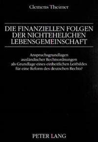 Die Finanziellen Folgen Der Nichtehelichen Lebensgemeinschaft: Anspruchsgrundlagen Auslaendischer Rechtsordnungen ALS Grundlage Eines Einheitlichen Le