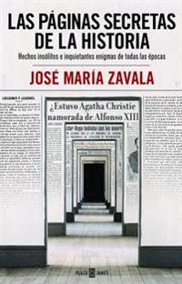Las Paginas Secretas de la Historia / History's Secret Pages: Hechos Insolitos E Inquietantes Enigmas de Todas Las Epocas