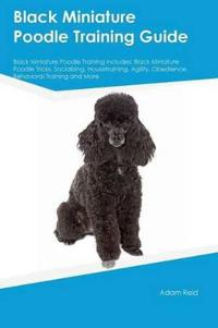 Black Miniature Poodle Training Guide Black Miniature Poodle Training Includes