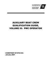 United States Coast Guard Auxiliary Boat Crew Qualification Guide, Volume III: Pwc Operator Comdtinst M16794.54a