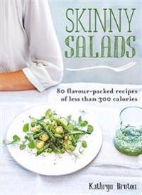 Skinny Salads: 80 Flavour-Packed Recipes of Less than 300 Calories