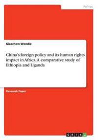 China's Foreign Policy and Its Human Rights Impact in Africa. a Comparative Study of Ethiopia and Uganda