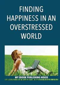 Finding Happiness in an Overstressed World