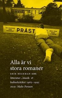 Alla är vi stora romaner : Erik Beckman som litteratur-, musik- och kulturkritiker 1965-1995
