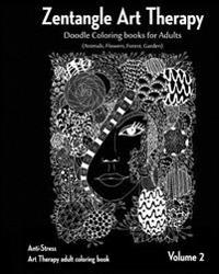 Zentangle Art Therapy: Zentangle Doodle Coloring Books for Adults: Animals, Flowers, Forest, Garden: (Anti-Stress Art Therapy Adult Coloring