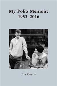 My Polio Memoir: 1953-2016