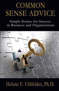 Common Sense Advice: Simple Stories for Success in Business and Organizations
