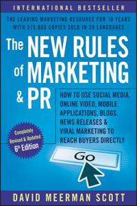 The New Rules of Marketing and PR: How to Use Social Media, Online Video, Mobile Applications, Blogs, Newsjacking, and Viral Marketing to Reach Buyers