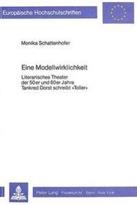 Eine Modellwirklichkeit: Literarisches Theater Der 50er Und 60er Jahre. Tankred Dorst Schreibt -Toller-