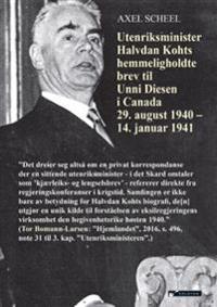 Utenriksminister Halvdan Kohts hemmeligholdte brev til Unni Diesen i Canada 29. august 1940 - 14. januar 1941