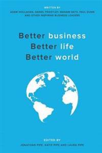 Better Business, Better Life, Better World
