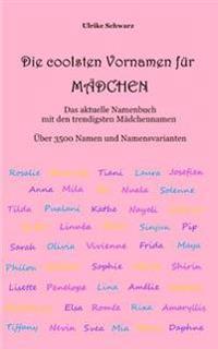 Die coolsten Vornamen für Mädchen  - Das aktuelle Namenbuch mit den trendigsten Mädchennamen für 2017/2018