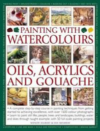 Painting With Watercolours, Oils, Acrylics and Gouache