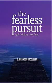 The Fearless Pursuit: Overcoming Fear to Live a Meaningful Life