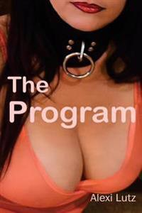 The Program: Sex Slave Training Thriller with Bondage, Sadism, Masochism and First Time Submission
