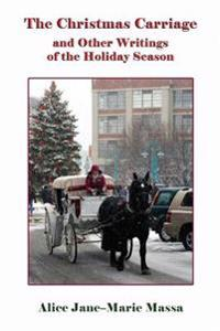 The Christmas Carriage: And Other Writings of the Holiday Season