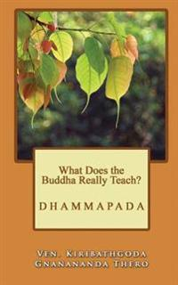 What Does the Buddha Really Teach?: Dhammapada [English]
