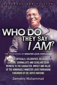 Who Do They Say I Am 2nd Edition: The Vindication of Minister Louis Farrakhan