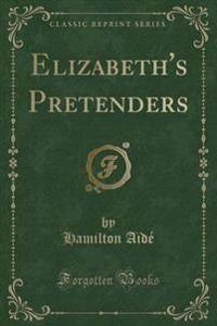 Elizabeth's Pretenders (Classic Reprint)