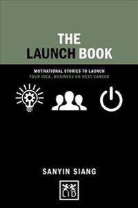 The Launch Book: Motivational Stories to Launch Your Idea, Business or Next Career