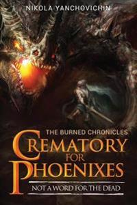 Crematory for Phoenixes: Not a Word for the Dead