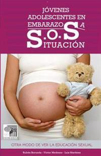 Jovenes Adolescentes En Embarazosa S.O.S. Situacion: Otro Modo de Ver La Educacion Sexual