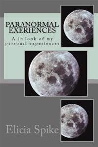 Paranormal Exeriences: A in Look of My Personal Experiences