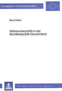 Verbraucherpolitik in Der Bundesrepublik Deutschland: Theoretischer Bezugsrahmen, Bestandsaufnahme Und Lueckenanalyse
