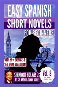 Sherlock Holmes 2: Easy Spanish Short Novels for Beginners: With 60+ Exercises & 200-Word Vocabulary (Learn Spanish)