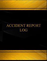 Accident Report Log (Log Book, Journal - 125 Pgs, 8.5 X 11 Inches): Accident Report Logbook (Black Cover, X-Large)