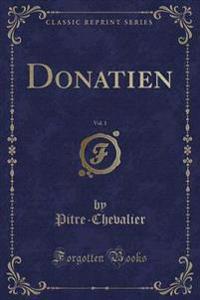 Donatien, Vol. 1 (Classic Reprint)