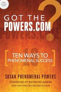 Got the Powers.com: Ten Ways to Phenomenal Success