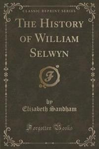 The History of William Selwyn (Classic Reprint)