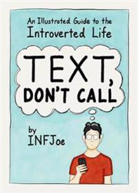 Text, dont call - an illustrated guide to the introverted life