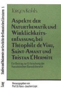 Aspekte Der Naturthematik Und Wirklichkeitserfassung Bei Theophile de Viau, Saint-Amant Und Tristan L'Hermite: Ein Beitrag Zur Erforschung Der Franzoe