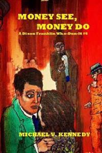 Money See, Money Do: A Dixon Franklin Who-Dun-It #6