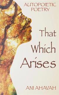 That Which Arises: Autopoietic Poetry of Ani Ahavah