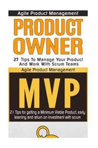 Agile Product Management: Product Owner 21 Tips & Minimum Viable Product 21 Tips for Getting a MVP with Scrum