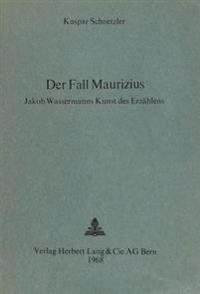 Der Fall Maurizius: Jakob Wassermanns Kunst Des Erzaehlens