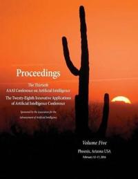 Proceedings of the Thirtieth AAAI Conference on Artificial Intelligence and the Twenty-Eighth Innovative Applications of Artificial Intelligence Conference Volume Five