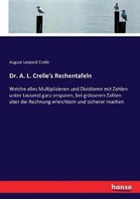 Dr. A. L. Crelle's Rechentafeln