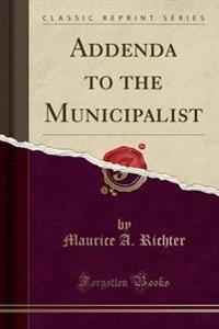 Addenda to the Municipalist (Classic Reprint)