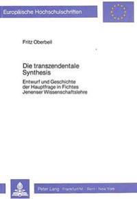 Die Transzendentale Synthesis: Entwurf Und Geschichte Der Hauptfrage in Fichtes Jenenser Wissenschaftslehre