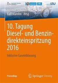 10. Tagung Diesel- Und Benzindirekteinspritzung 2016: Inklusive Gaseinblasung