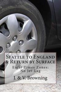 Seattle to England & Return by Surface Transport: Eight Time Zones: No Jet-Lag