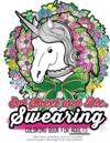 Eat Sheet and Die: The Epic Profane Swearing Adult Colouring Book: Profane Swear Word Finds Sweary Fun Way - Swearword Colouring for Stre