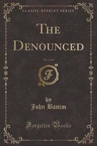 The Denounced, Vol. 2 of 3 (Classic Reprint)