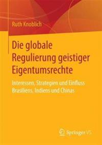 Die Globale Regulierung Geistiger Eigentumsrechte